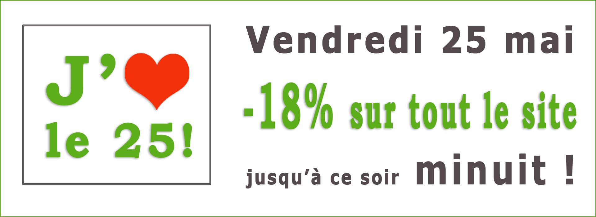 promotion du 25 mai -18% sur tout le site